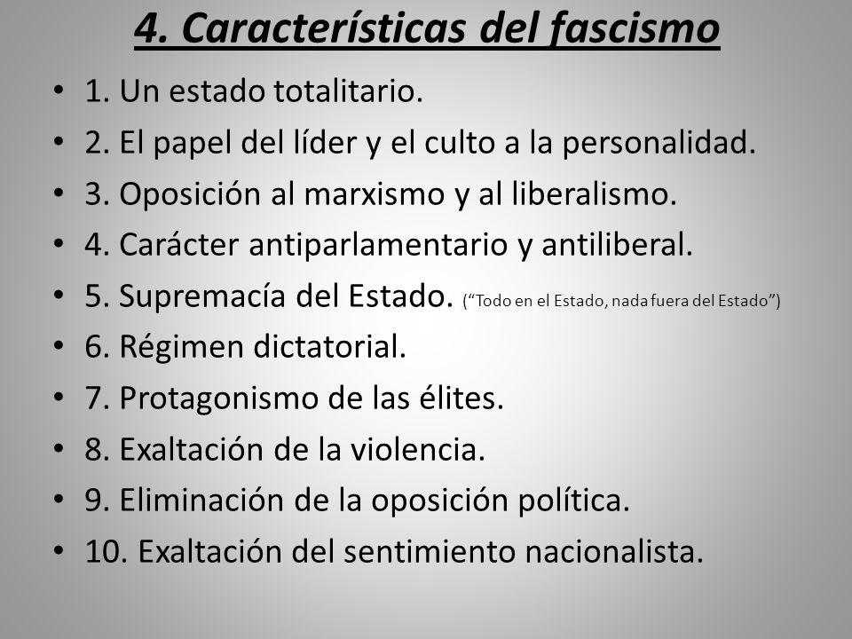 4. Características del fascismo 1. Un estado totalitario. 2. El papel del líder y el culto a la personalidad. 3. Oposición al marxismo y al liberalism