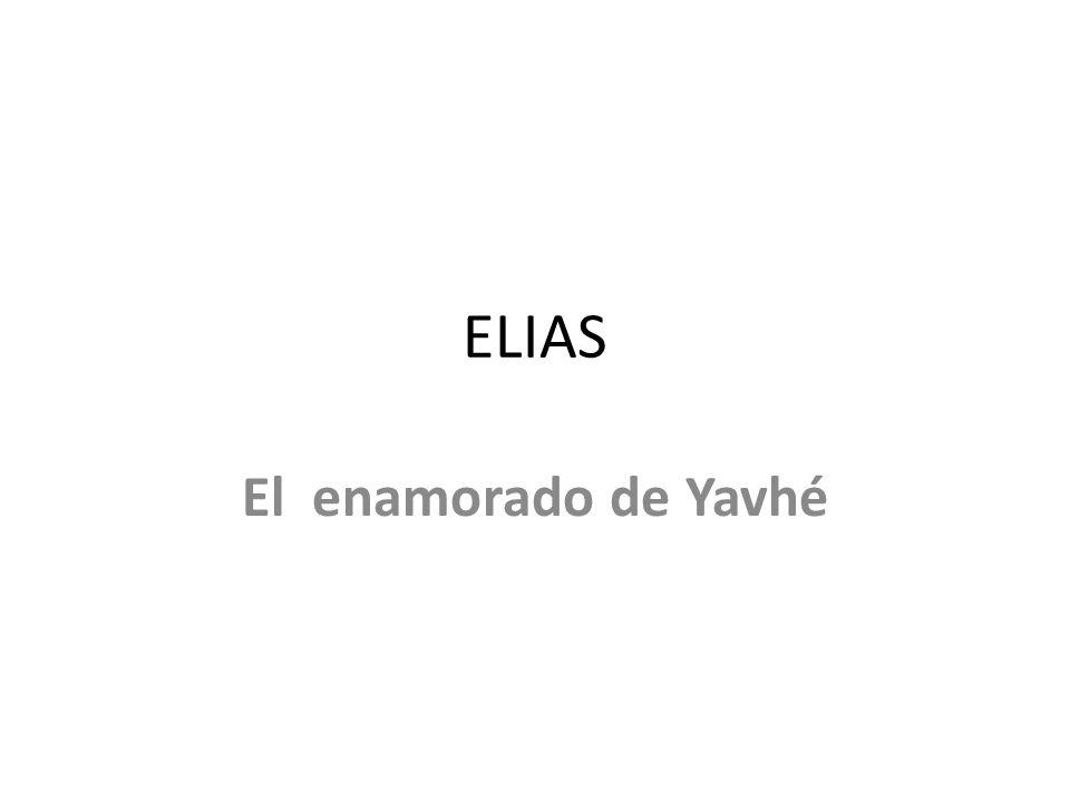 Elías significa YAVÉ ES MI DIOS.Vivió en el S.IX a.C año 850.