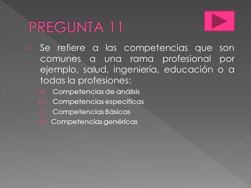 Se refiere a las competencias que son comunes a una rama profesional por ejemplo, salud, ingeniería, educación o a todas la profesiones: a)Competencia