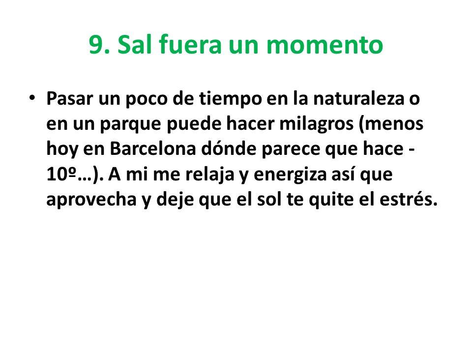 9. Sal fuera un momento Pasar un poco de tiempo en la naturaleza o en un parque puede hacer milagros (menos hoy en Barcelona dónde parece que hace - 1