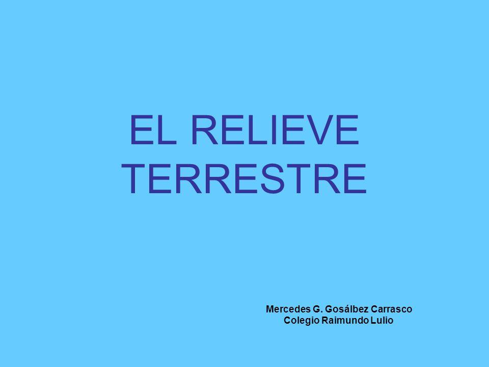 EL RELIEVE TERRESTRE Mercedes G. Gosálbez Carrasco Colegio Raimundo Lulio