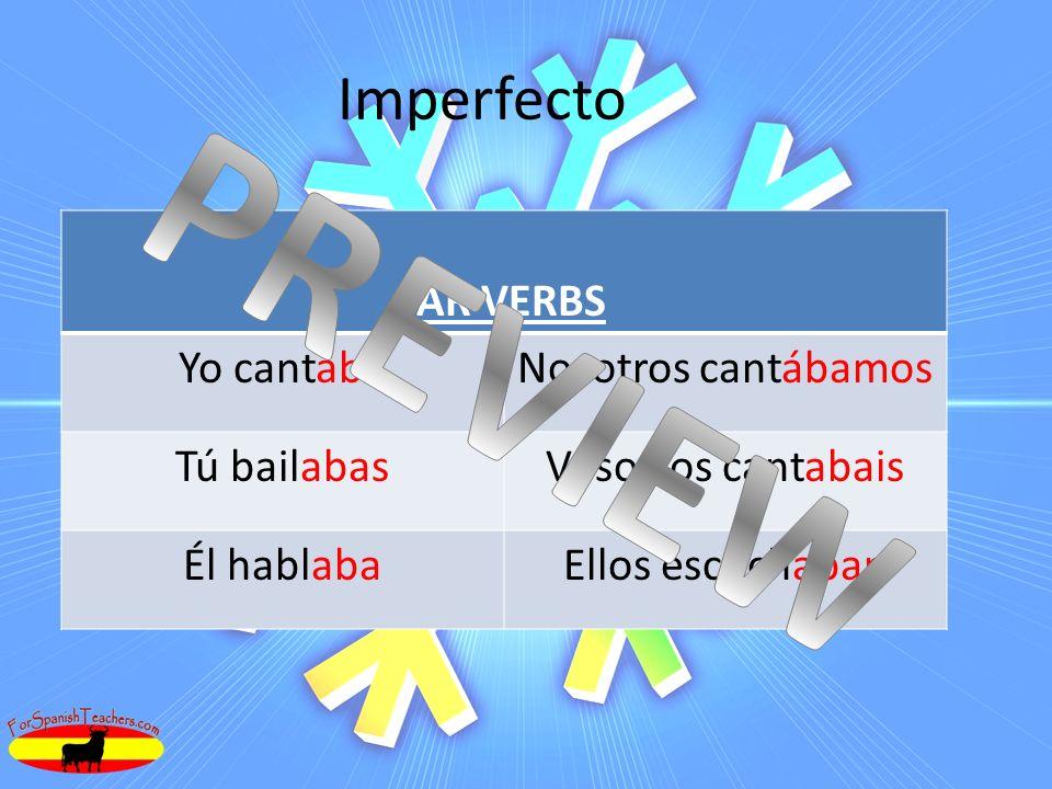 Imperfecto -AR VERBS Yo cantabaNosotros cantábamos Tú bailabasVosotros cantabais Él hablabaEllos escuchaban