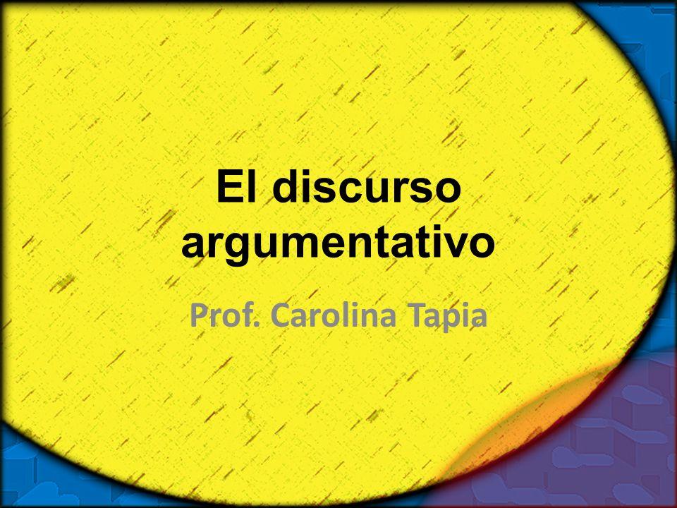 El discurso argumentativo Prof. Carolina Tapia