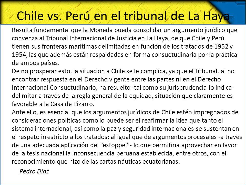 Chile vs. Perú en el tribunal de La Haya Resulta fundamental que la Moneda pueda consolidar un argumento jurídico que convenza al Tribunal Internacion