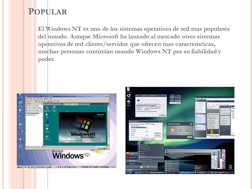 P OPULAR El Windows NT es uno de los sistemas operativos de red mas populares del mundo. Aunque Microsoft ha lanzado al mercado otros sistemas operati