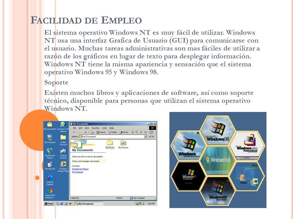 F ACILIDAD DE E MPLEO El sistema operativo Windows NT es muy fácil de utilizar. Windows NT usa una interfaz Grafica de Usuario (GUI) para comunicarse