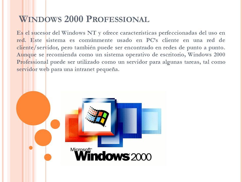 W INDOWS 2000 P ROFESSIONAL Es el sucesor del Windows NT y ofrece características perfeccionadas del uso en red. Este sistema es comúnmente usado en P
