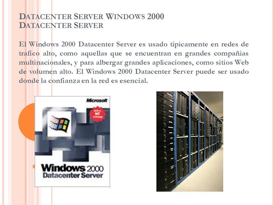D ATACENTER S ERVER W INDOWS 2000 D ATACENTER S ERVER El Windows 2000 Datacenter Server es usado tipicamente en redes de trafico alto, como aquellas q