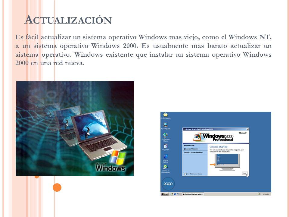 A CTUALIZACIÓN Es fácil actualizar un sistema operativo Windows mas viejo, como el Windows NT, a un sistema operativo Windows 2000. Es usualmente mas
