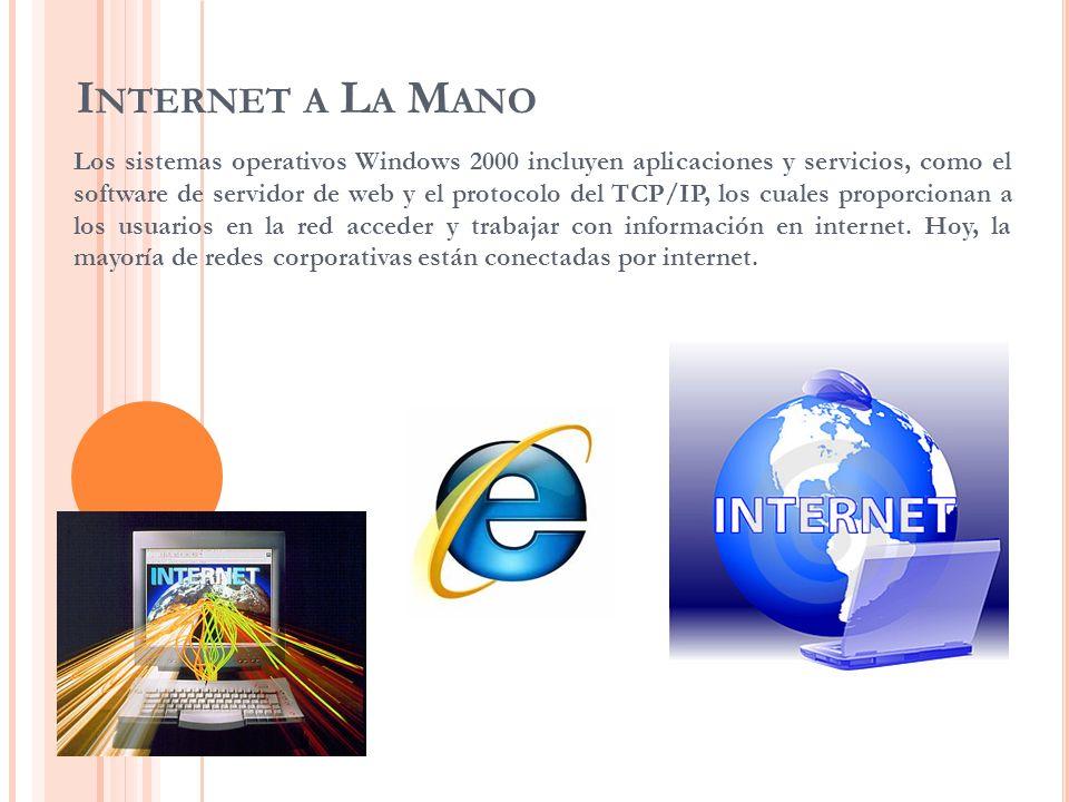 I NTERNET A L A M ANO Los sistemas operativos Windows 2000 incluyen aplicaciones y servicios, como el software de servidor de web y el protocolo del T
