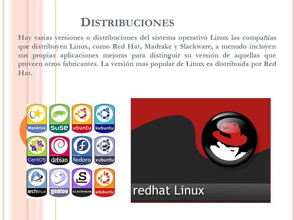 D ISTRIBUCIONES Hay varias versiones o distribuciones del sistema operativo Linux las compañías que distribuyen Linux, como Red Hat, Madrake y Slackwa