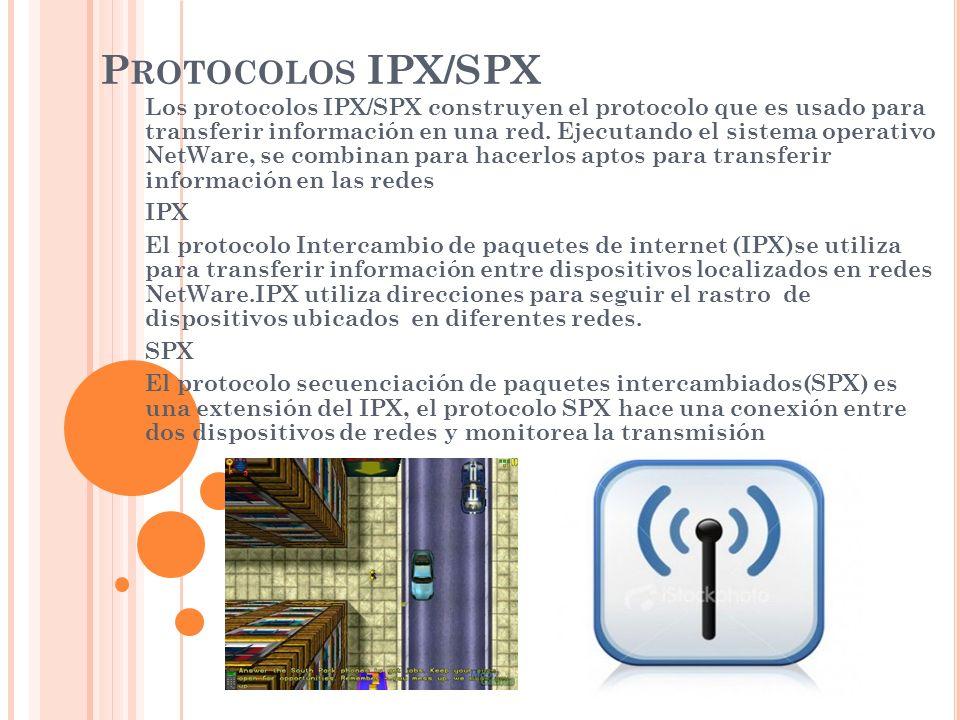 P ROTOCOLOS IPX/SPX Los protocolos IPX/SPX construyen el protocolo que es usado para transferir información en una red. Ejecutando el sistema operativ