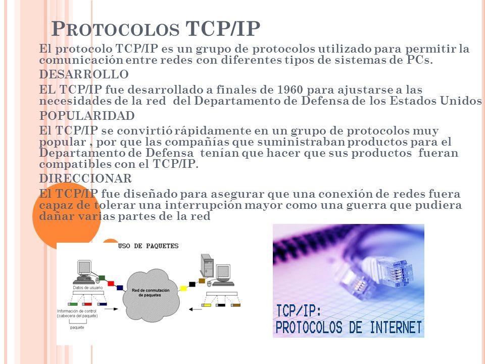 P ROTOCOLOS TCP/IP El protocolo TCP/IP es un grupo de protocolos utilizado para permitir la comunicación entre redes con diferentes tipos de sistemas