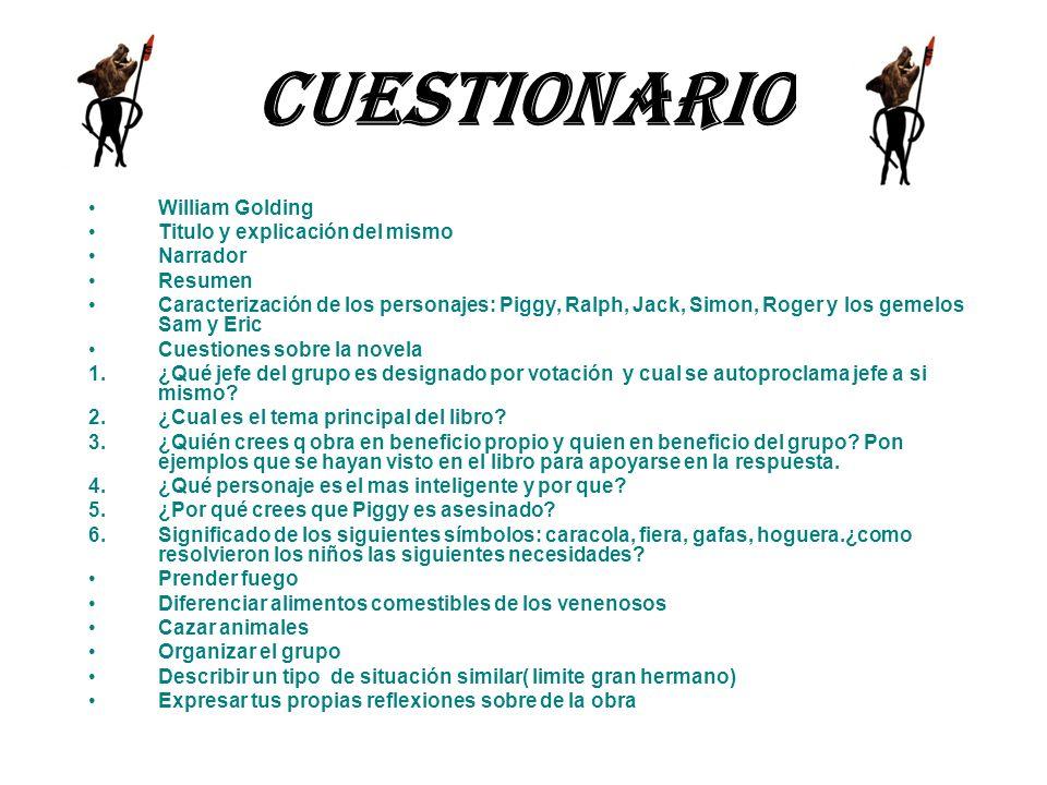 cuestionario William Golding Titulo y explicación del mismo Narrador Resumen Caracterización de los personajes: Piggy, Ralph, Jack, Simon, Roger y los