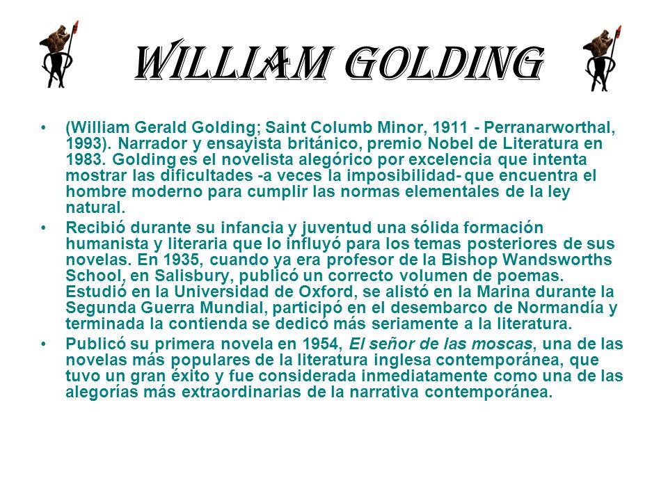 William Golding (William Gerald Golding; Saint Columb Minor, 1911 - Perranarworthal, 1993). Narrador y ensayista británico, premio Nobel de Literatura