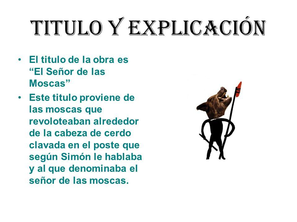 Titulo y Explicación El titulo de la obra es El Señor de las Moscas Este titulo proviene de las moscas que revoloteaban alrededor de la cabeza de cerd