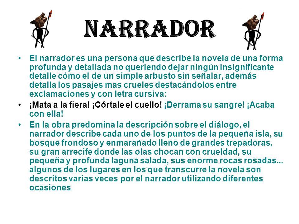 Narrador El narrador es una persona que describe la novela de una forma profunda y detallada no queriendo dejar ningún insignificante detalle cómo el