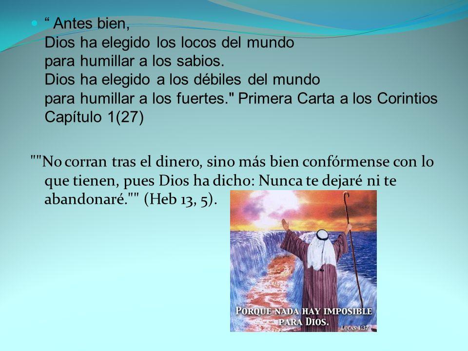 Antes bien, Dios ha elegido los locos del mundo para humillar a los sabios.