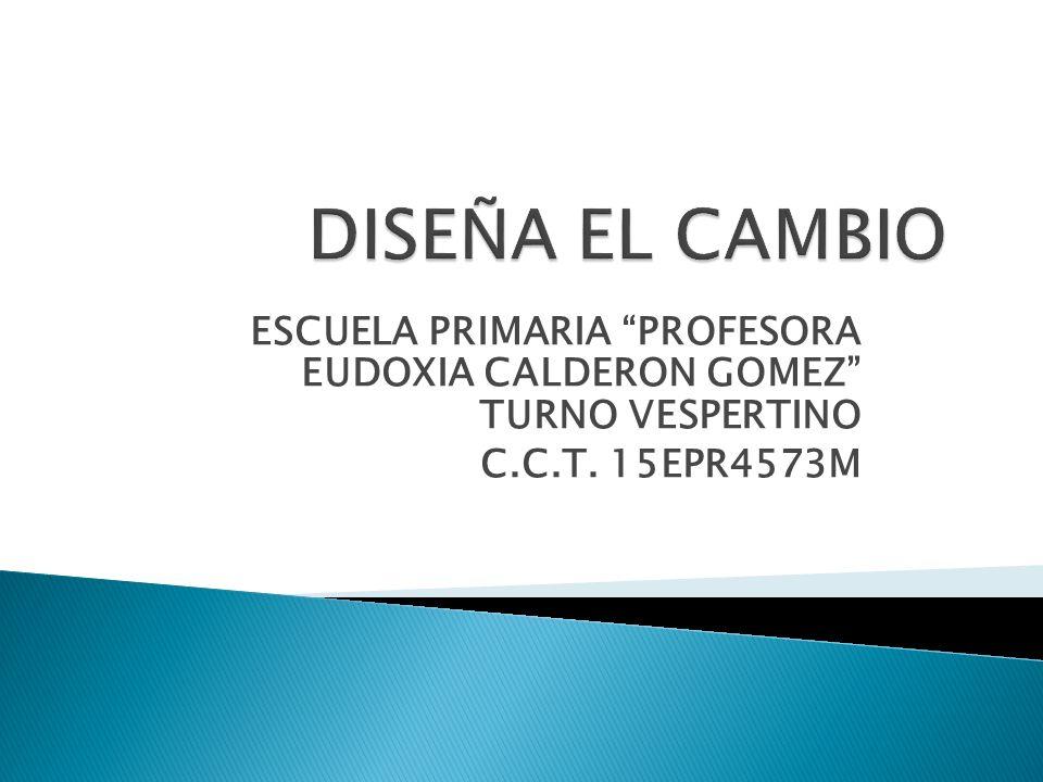 ESCUELA PRIMARIA PROFESORA EUDOXIA CALDERON GOMEZ TURNO VESPERTINO C.C.T. 15EPR4573M