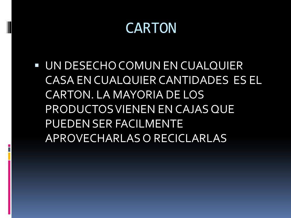CARTON UN DESECHO COMUN EN CUALQUIER CASA EN CUALQUIER CANTIDADES ES EL CARTON.