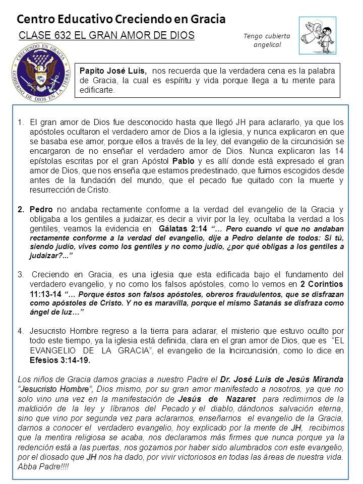 Centro Educativo Creciendo en Gracia Tengo cubierta angelical CLASE 632 EL GRAN AMOR DE DIOS Papito José Luis, nos recuerda que la verdadera cena es l