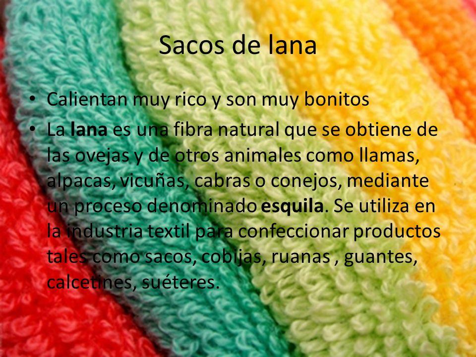 Sacos de lana Calientan muy rico y son muy bonitos La lana es una fibra natural que se obtiene de las ovejas y de otros animales como llamas, alpacas, vicuñas, cabras o conejos, mediante un proceso denominado esquila.
