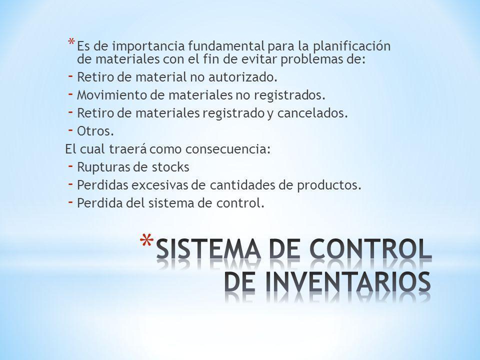 * Es de importancia fundamental para la planificación de materiales con el fin de evitar problemas de: - Retiro de material no autorizado. - Movimient