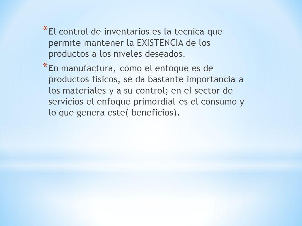 * El control de inventarios es la tecnica que permite mantener la EXISTENCIA de los productos a los niveles deseados. * En manufactura, como el enfoqu