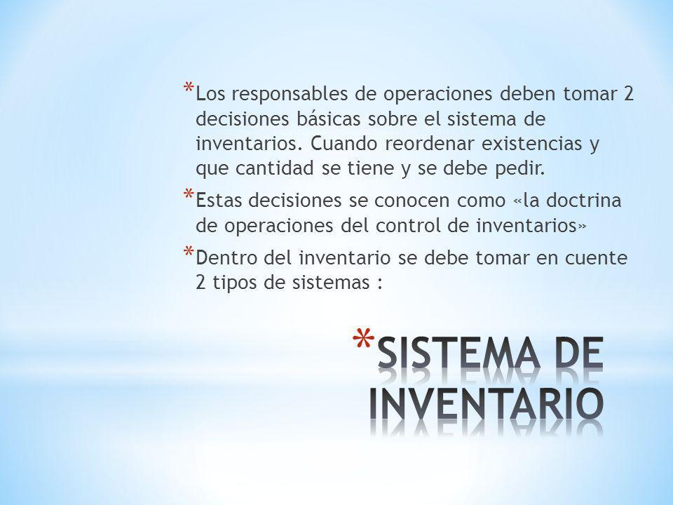 * Los responsables de operaciones deben tomar 2 decisiones básicas sobre el sistema de inventarios. Cuando reordenar existencias y que cantidad se tie