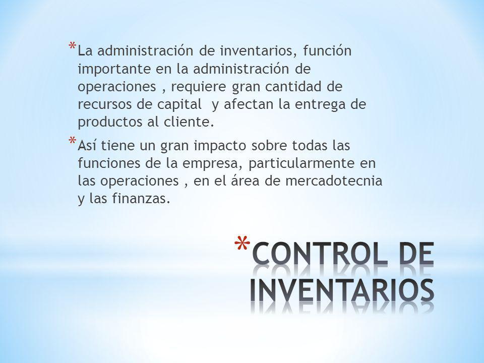 * La administración de inventarios, función importante en la administración de operaciones, requiere gran cantidad de recursos de capital y afectan la