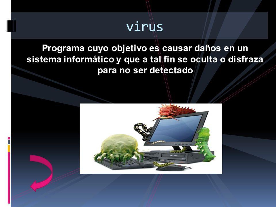 Programa cuyo objetivo es causar daños en un sistema informático y que a tal fin se oculta o disfraza para no ser detectado virus