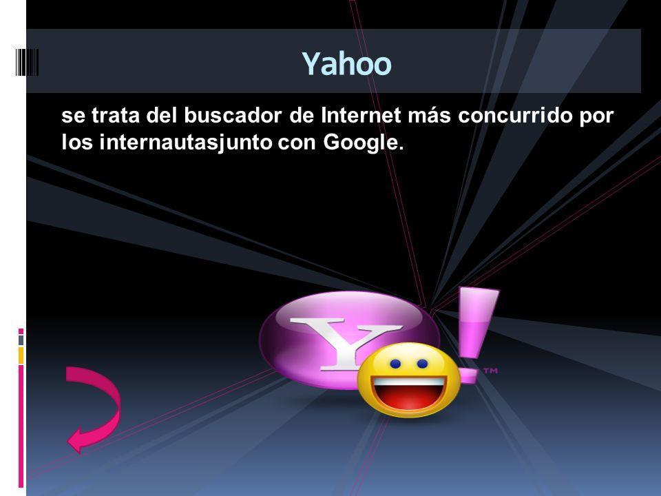 se trata del buscador de Internet más concurrido por los internautasjunto con Google. Yahoo