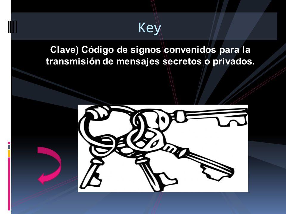Clave) Código de signos convenidos para la transmisión de mensajes secretos o privados. Key