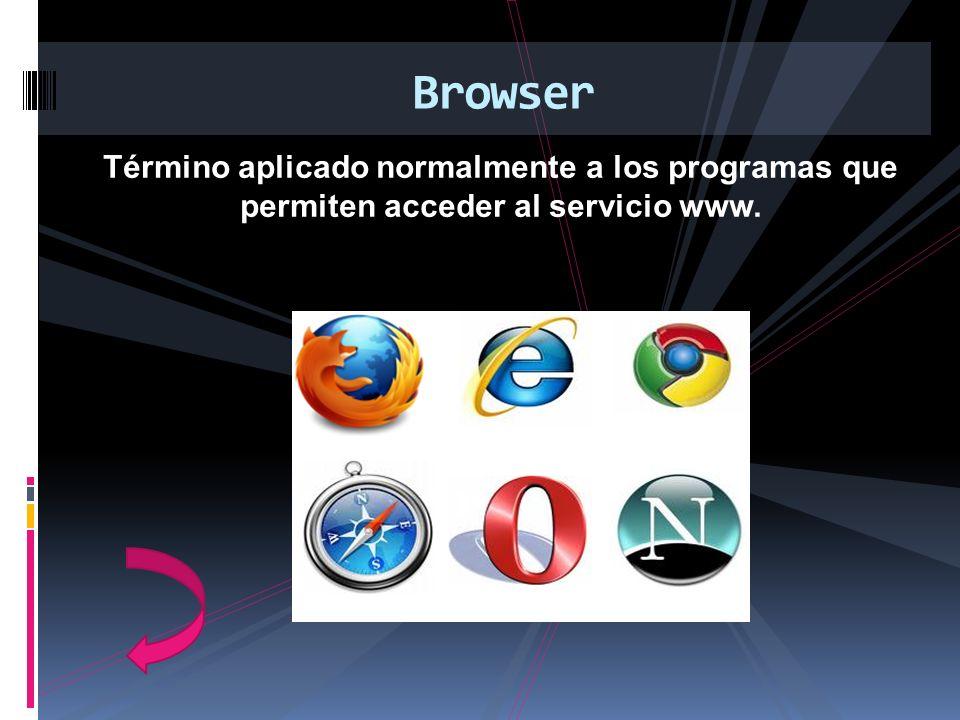 Término aplicado normalmente a los programas que permiten acceder al servicio www. Browser