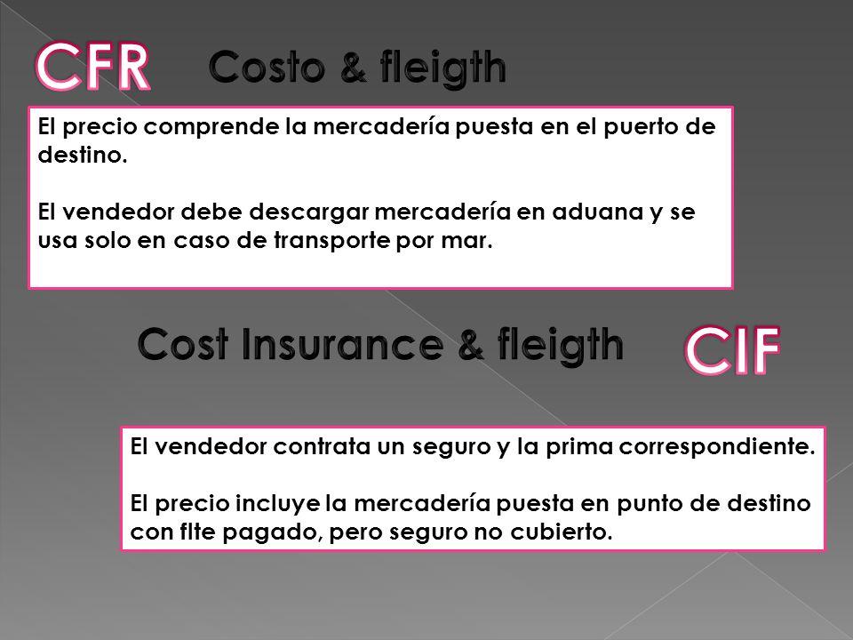 El precio comprende la mercadería puesta en el puerto de destino. El vendedor debe descargar mercadería en aduana y se usa solo en caso de transporte