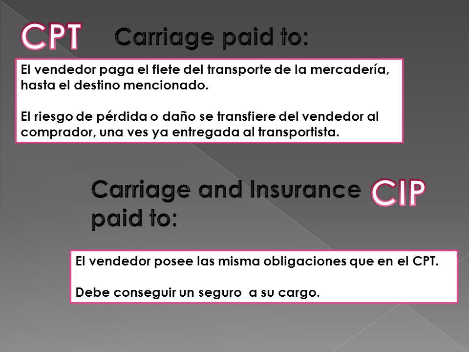 El vendedor paga el flete del transporte de la mercadería, hasta el destino mencionado. El riesgo de pérdida o daño se transfiere del vendedor al comp