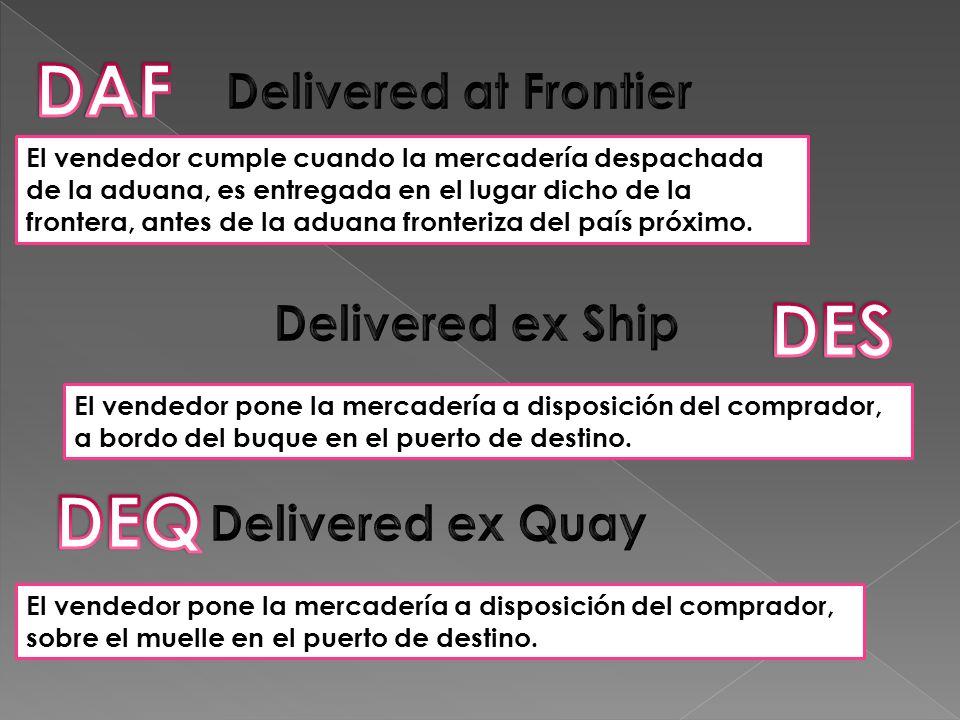 El vendedor cumple cuando la mercadería despachada de la aduana, es entregada en el lugar dicho de la frontera, antes de la aduana fronteriza del país