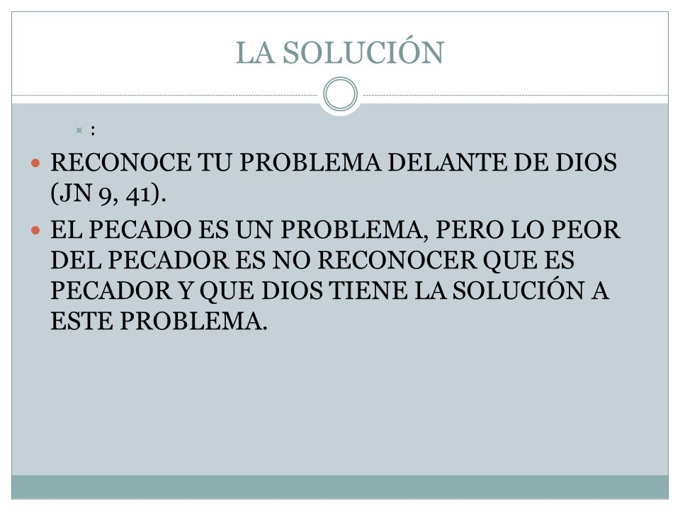 LA SOLUCIÓN : RECONOCE TU PROBLEMA DELANTE DE DIOS (JN 9, 41).