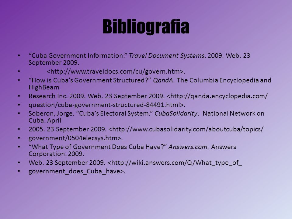 Bibliografia Cuba Government Information. Travel Document Systems. 2009. Web. 23 September 2009.. How is Cubas Government Structured? QandA. The Colum