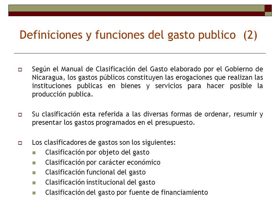 Definiciones y funciones del gasto publico (2) Según el Manual de Clasificación del Gasto elaborado por el Gobierno de Nicaragua, los gastos públicos