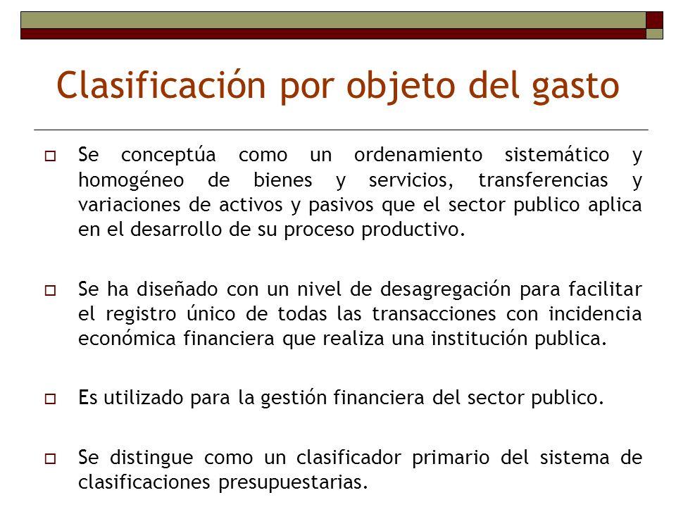 Clasificación por objeto del gasto Se conceptúa como un ordenamiento sistemático y homogéneo de bienes y servicios, transferencias y variaciones de ac