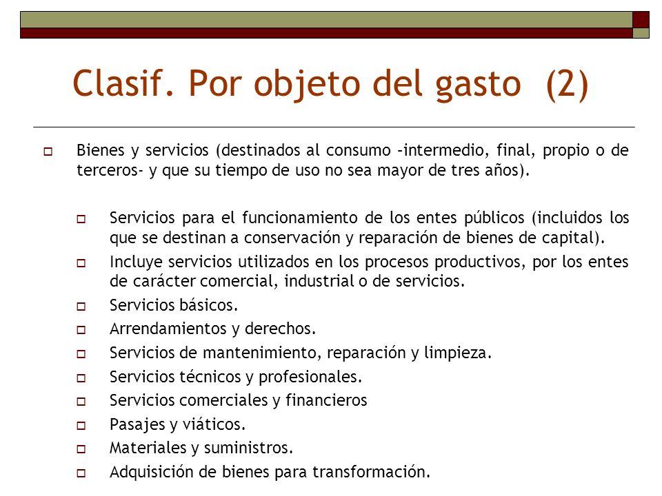 Clasif. Por objeto del gasto (2) Bienes y servicios (destinados al consumo –intermedio, final, propio o de terceros- y que su tiempo de uso no sea may