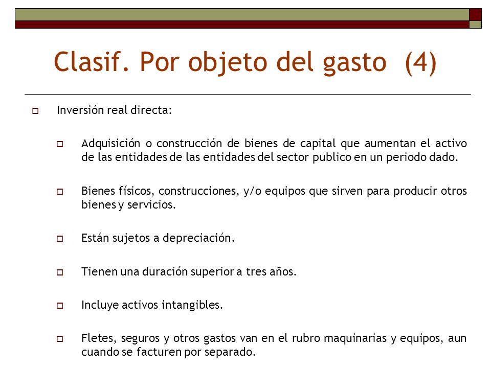 Clasif. Por objeto del gasto (4) Inversión real directa: Adquisición o construcción de bienes de capital que aumentan el activo de las entidades de la