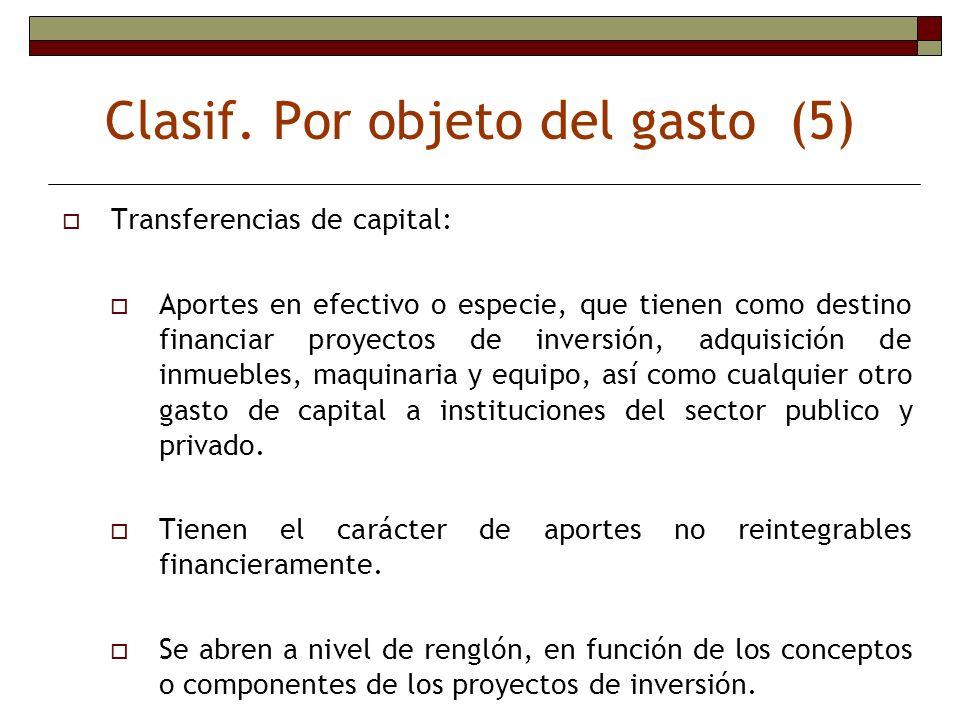 Clasif. Por objeto del gasto (5) Transferencias de capital: Aportes en efectivo o especie, que tienen como destino financiar proyectos de inversión, a