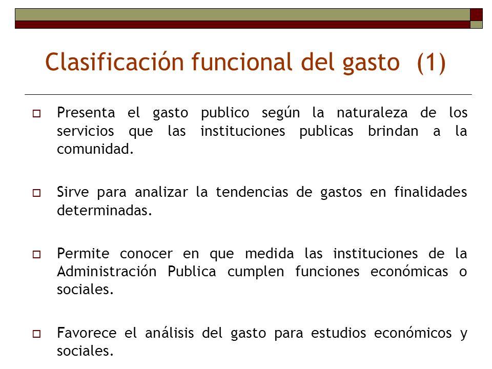 Clasificación funcional del gasto (1) Presenta el gasto publico según la naturaleza de los servicios que las instituciones publicas brindan a la comun