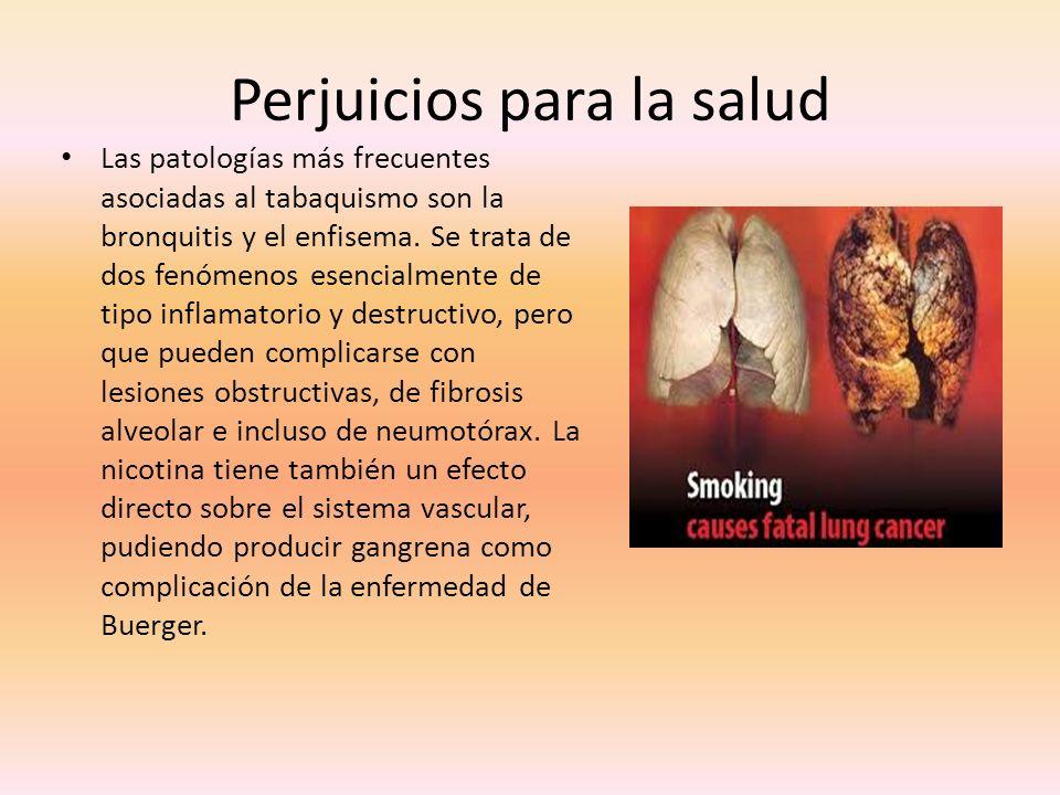 Perjuicios para la salud Las patologías más frecuentes asociadas al tabaquismo son la bronquitis y el enfisema.