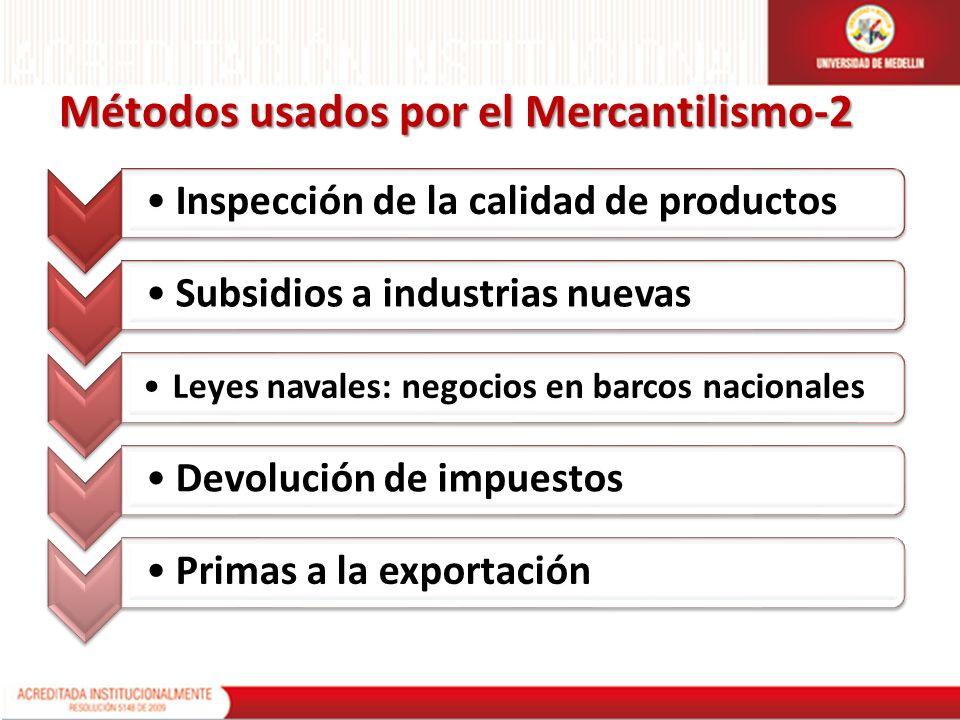 Métodos usados por el Mercantilismo-2 Inspección de la calidad de productosSubsidios a industrias nuevas Leyes navales: negocios en barcos nacionales