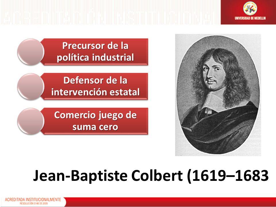 Jean-Baptiste Colbert (1619–1683 Precursor de la política industrial Defensor de la intervención estatal Comercio juego de suma cero