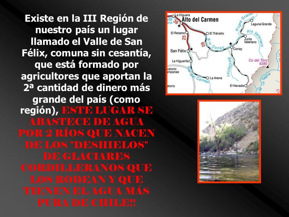 Existe en la III Región de nuestro país un lugar llamado el Valle de San Félix, comuna sin cesantía, que está formado por agricultores que aportan la