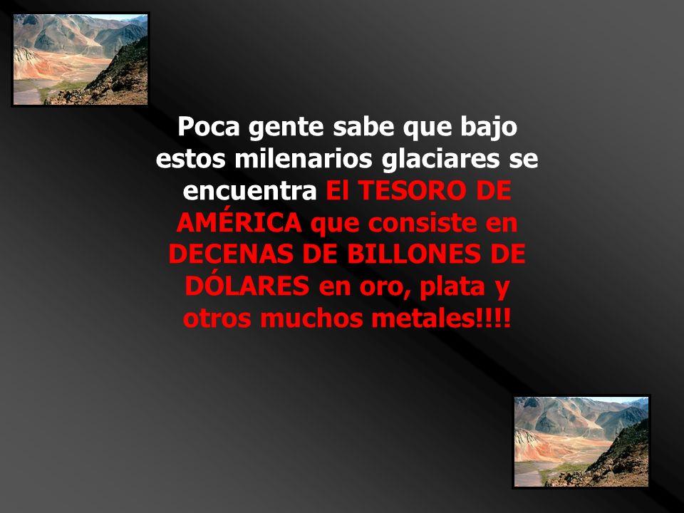 Poca gente sabe que bajo estos milenarios glaciares se encuentra El TESORO DE AMÉRICA que consiste en DECENAS DE BILLONES DE DÓLARES en oro, plata y o